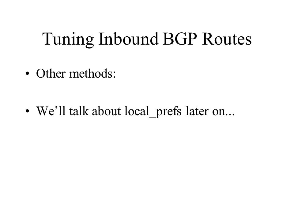 Tuning Inbound BGP Routes Other methods: Well talk about local_prefs later on...