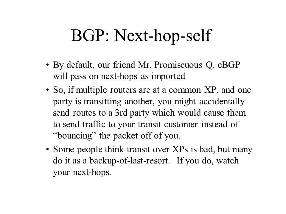BGP: Next-hop-self By default, our friend Mr.Promiscuous Q.