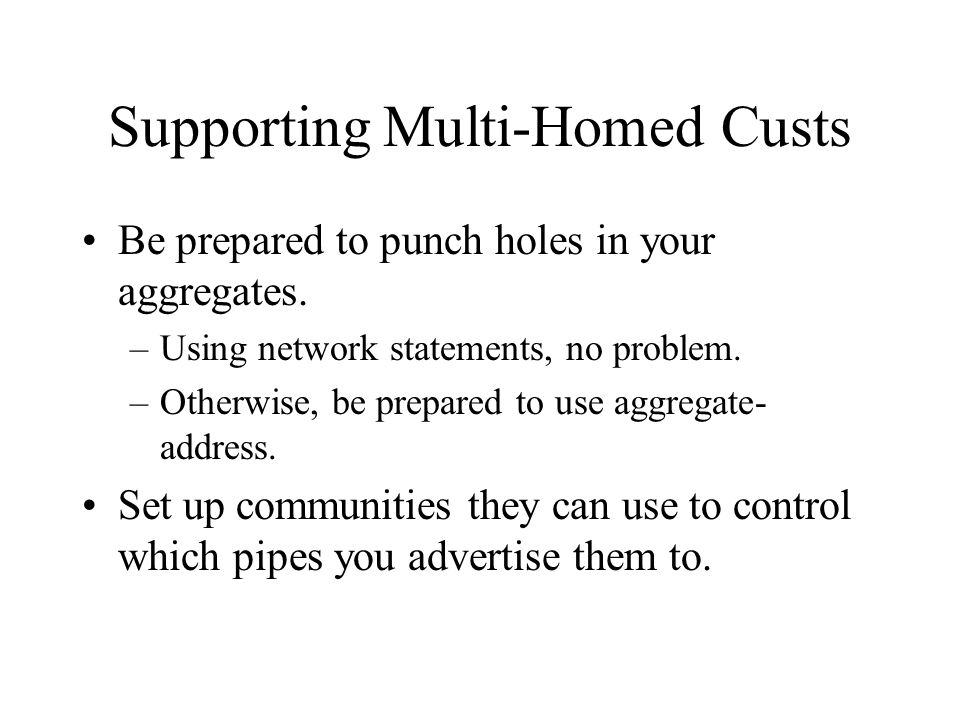 Supporting Multi-Homed Custs Be prepared to punch holes in your aggregates.