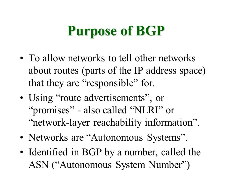 To allow networks to tell other networks about routes (parts of the IP address space) that they are responsible for.