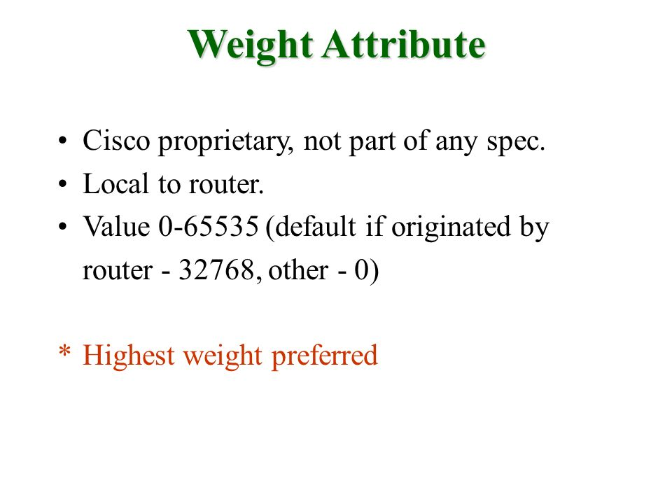 Weight Attribute Cisco proprietary, not part of any spec.
