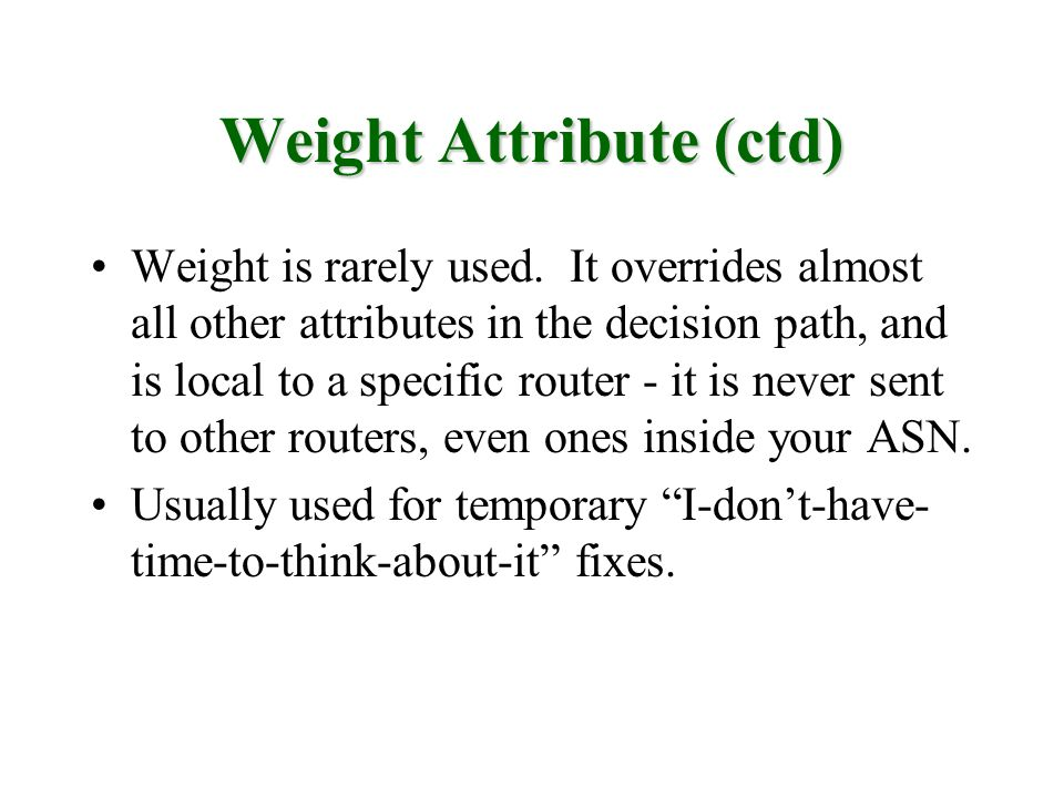 Weight Attribute (ctd) Weight is rarely used.