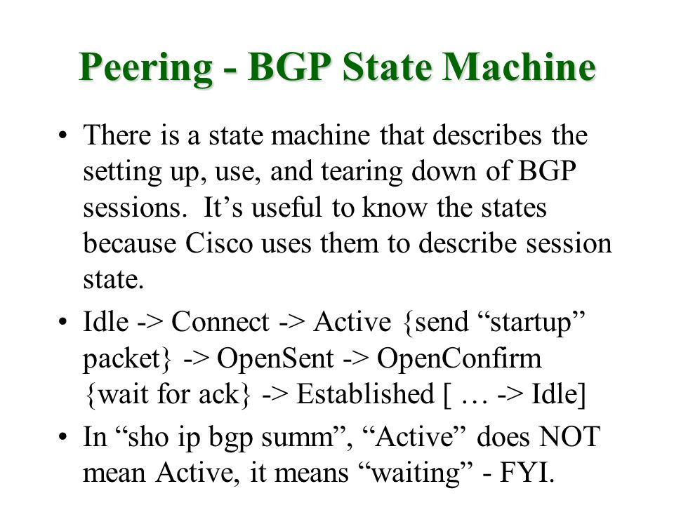 Peering - BGP State Machine There is a state machine that describes the setting up, use, and tearing down of BGP sessions. Its useful to know the stat