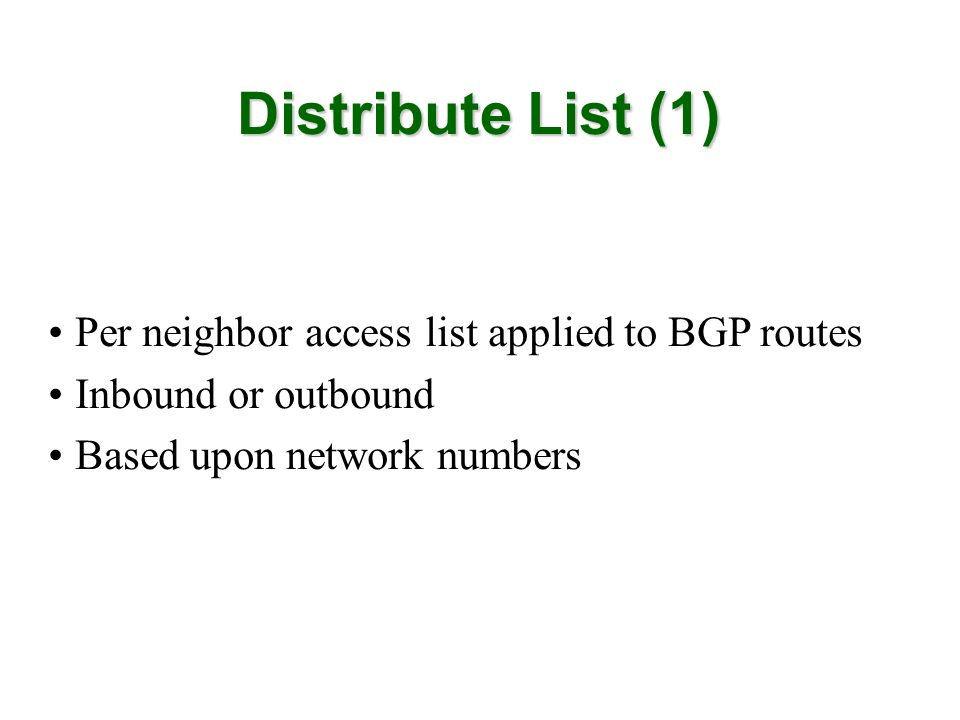 Per neighbor access list applied to BGP routes Inbound or outbound Based upon network numbers Distribute List (1)