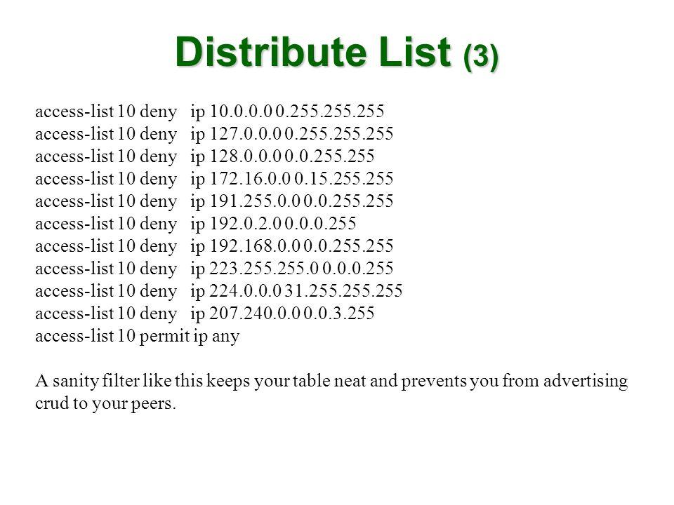Distribute List (3) access-list 10 deny ip 10.0.0.0 0.255.255.255 access-list 10 deny ip 127.0.0.0 0.255.255.255 access-list 10 deny ip 128.0.0.0 0.0.