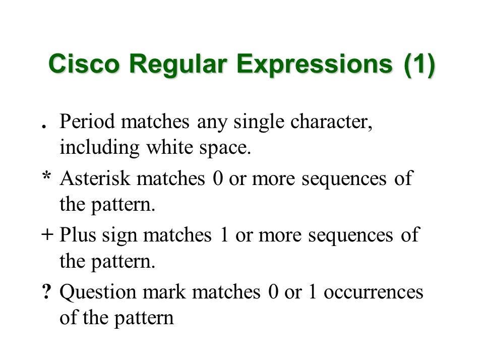 Cisco Regular Expressions (1).Period matches any single character, including white space.