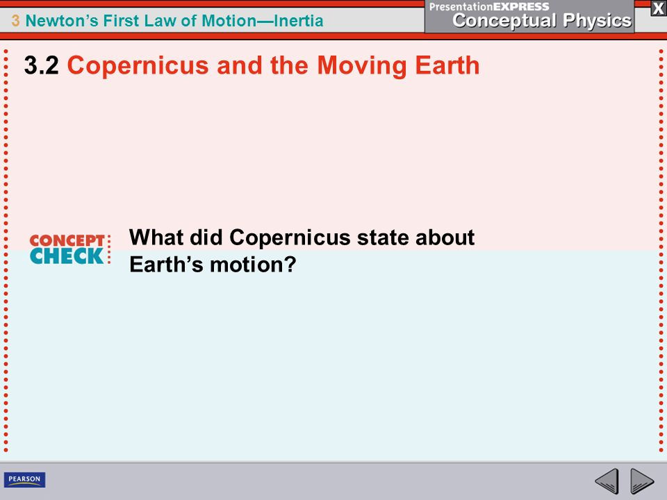 3 Newtons First Law of MotionInertia What did Copernicus state about Earths motion? 3.2 Copernicus and the Moving Earth