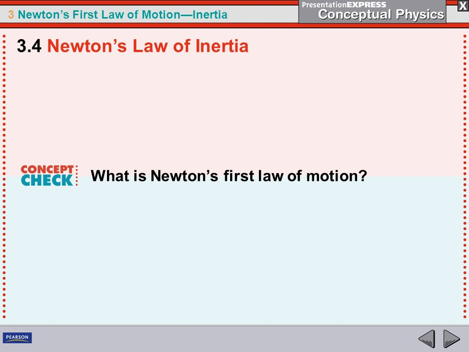 3 Newtons First Law of MotionInertia What is Newtons first law of motion? 3.4 Newtons Law of Inertia