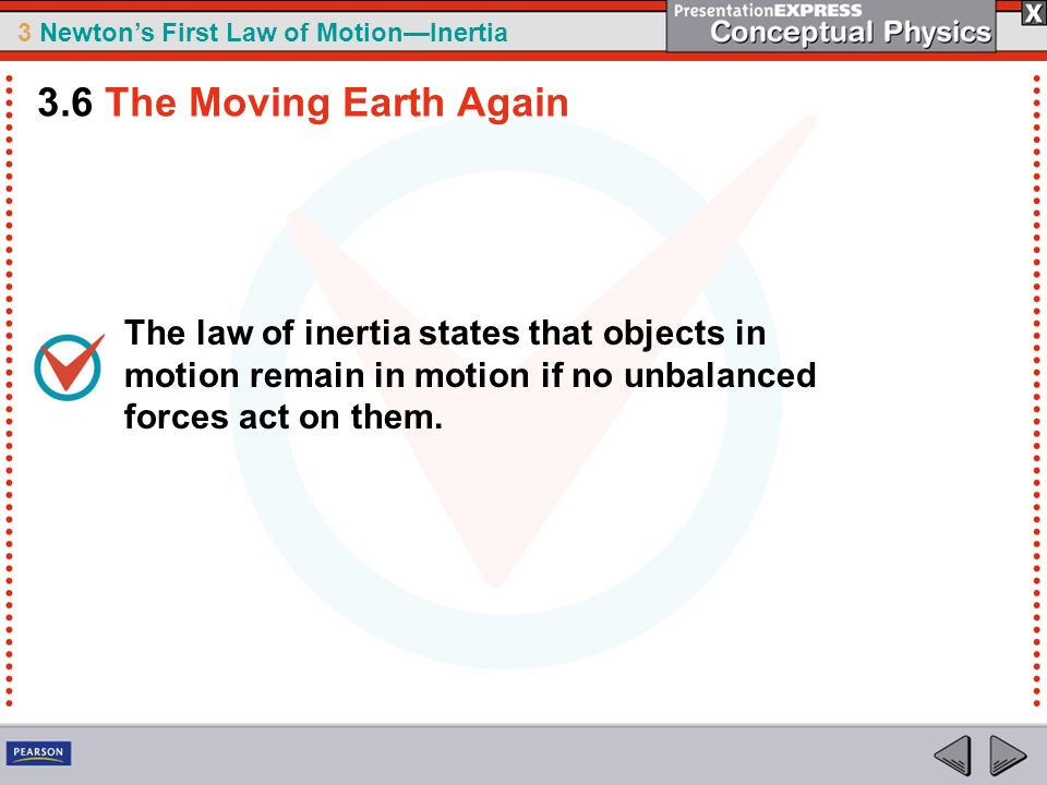 3 Newtons First Law of MotionInertia The law of inertia states that objects in motion remain in motion if no unbalanced forces act on them. 3.6 The Mo