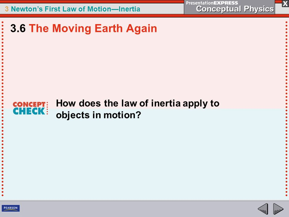 3 Newtons First Law of MotionInertia How does the law of inertia apply to objects in motion? 3.6 The Moving Earth Again
