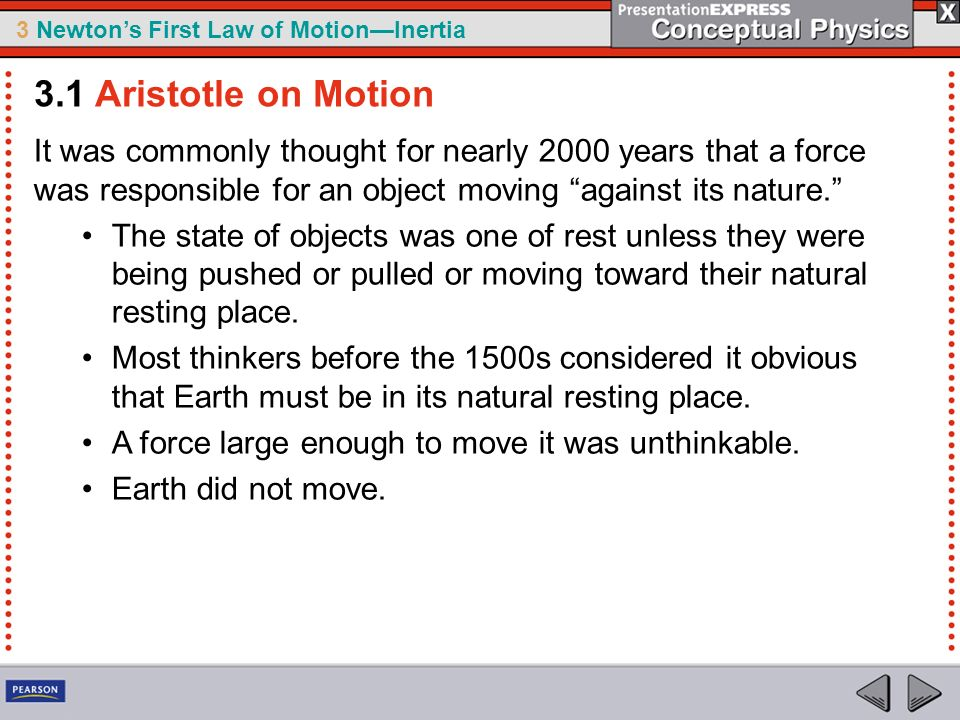 3 Newtons First Law of MotionInertia It was commonly thought for nearly 2000 years that a force was responsible for an object moving against its natur