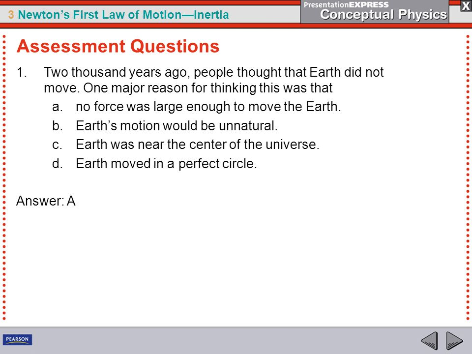 3 Newtons First Law of MotionInertia 1.Two thousand years ago, people thought that Earth did not move. One major reason for thinking this was that a.n