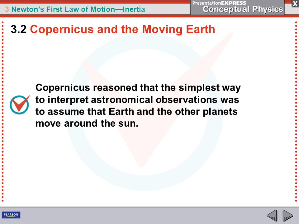 3 Newtons First Law of MotionInertia Copernicus reasoned that the simplest way to interpret astronomical observations was to assume that Earth and the