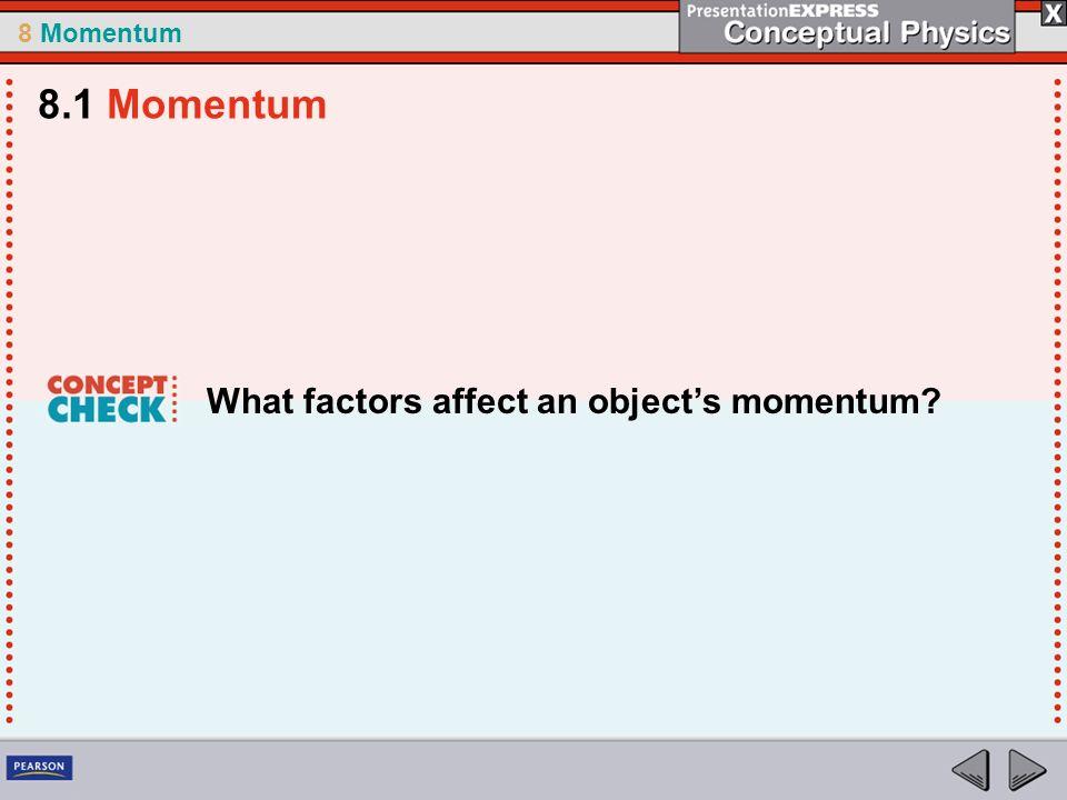 8 Momentum What factors affect an objects momentum? 8.1 Momentum