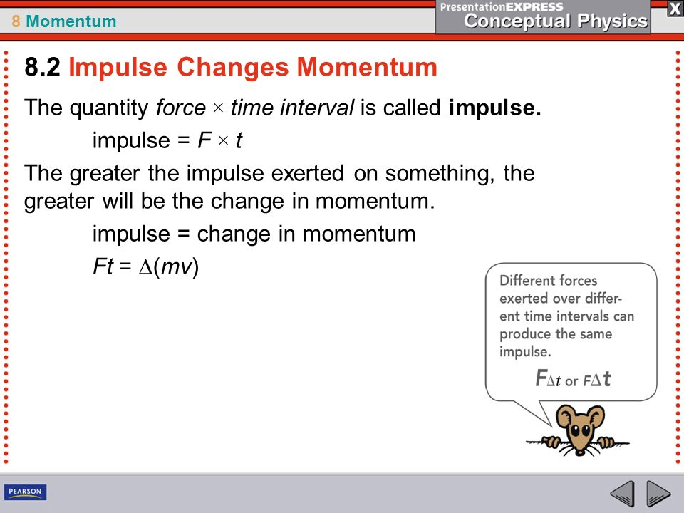 8 Momentum The quantity force × time interval is called impulse.