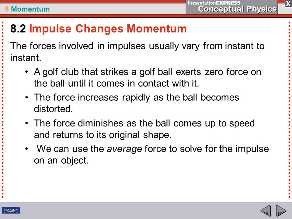 8 Momentum The forces involved in impulses usually vary from instant to instant.