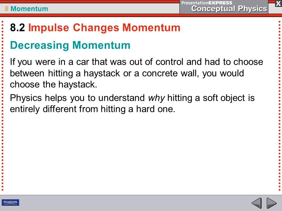 8 Momentum Decreasing Momentum If you were in a car that was out of control and had to choose between hitting a haystack or a concrete wall, you would choose the haystack.