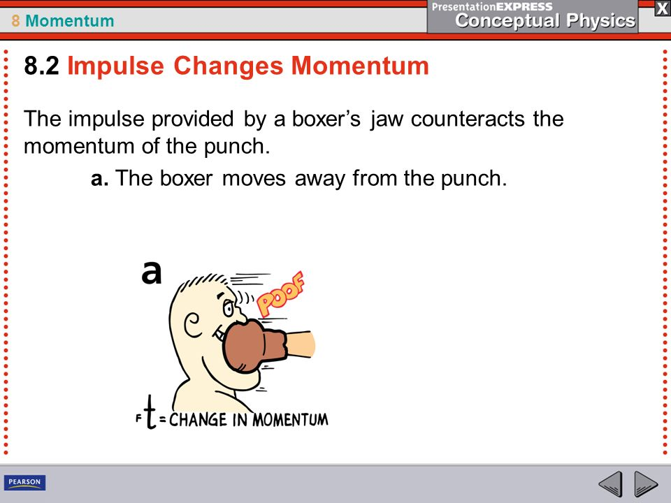 8 Momentum The impulse provided by a boxers jaw counteracts the momentum of the punch.