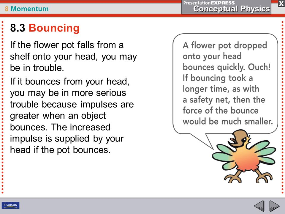 8 Momentum If the flower pot falls from a shelf onto your head, you may be in trouble.