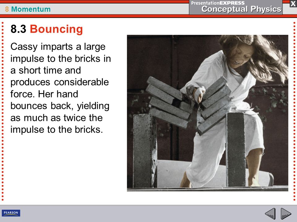 8 Momentum Cassy imparts a large impulse to the bricks in a short time and produces considerable force.