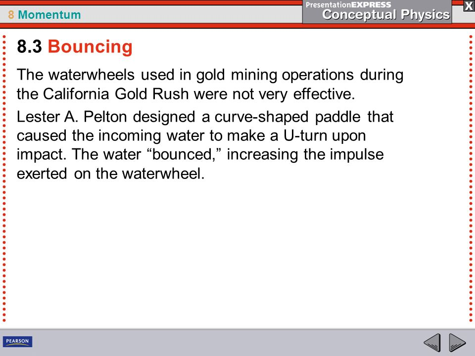 8 Momentum The waterwheels used in gold mining operations during the California Gold Rush were not very effective.