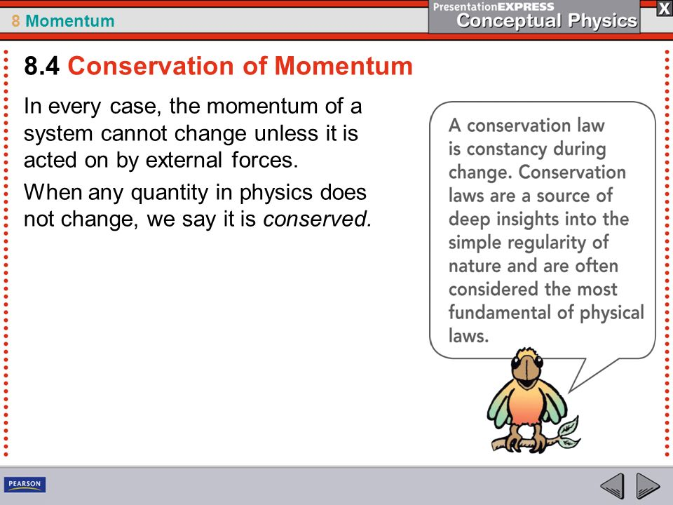 8 Momentum In every case, the momentum of a system cannot change unless it is acted on by external forces.