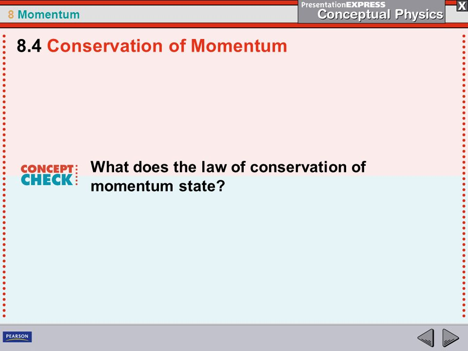 8 Momentum What does the law of conservation of momentum state? 8.4 Conservation of Momentum