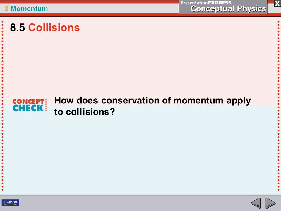 8 Momentum How does conservation of momentum apply to collisions? 8.5 Collisions