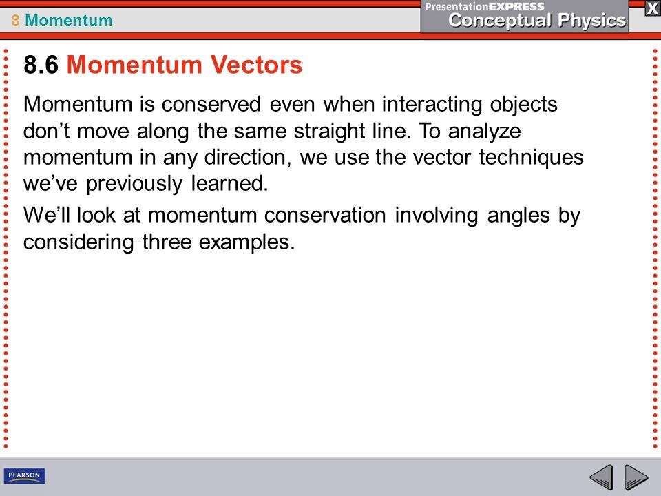8 Momentum Momentum is conserved even when interacting objects dont move along the same straight line.