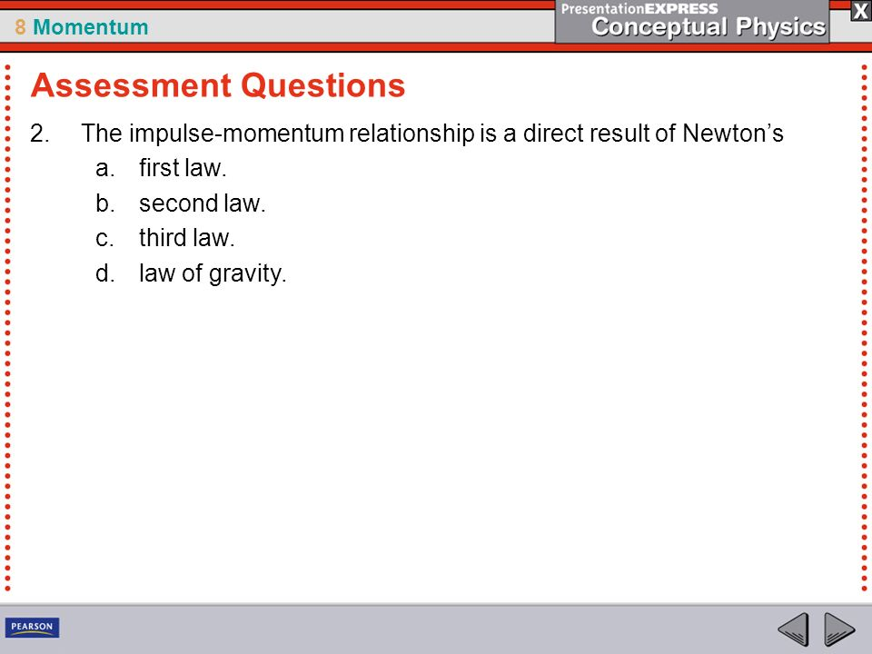 8 Momentum 2.The impulse-momentum relationship is a direct result of Newtons a.first law.