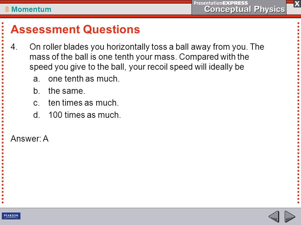 8 Momentum 4.On roller blades you horizontally toss a ball away from you.
