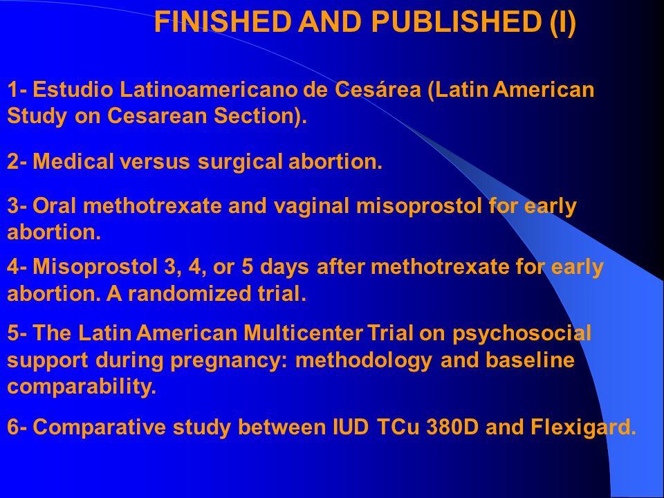 1- Estudio Latinoamericano de Cesárea (Latin American Study on Cesarean Section). 2- Medical versus surgical abortion. 3- Oral methotrexate and vagina
