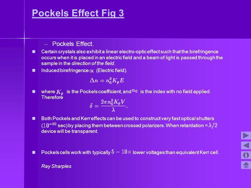 Pockels Effect Fig 3 – – Pockels Effect. Certain crystals also exhibit a linear electro-optic effect such that the birefringence occurs when it is pla