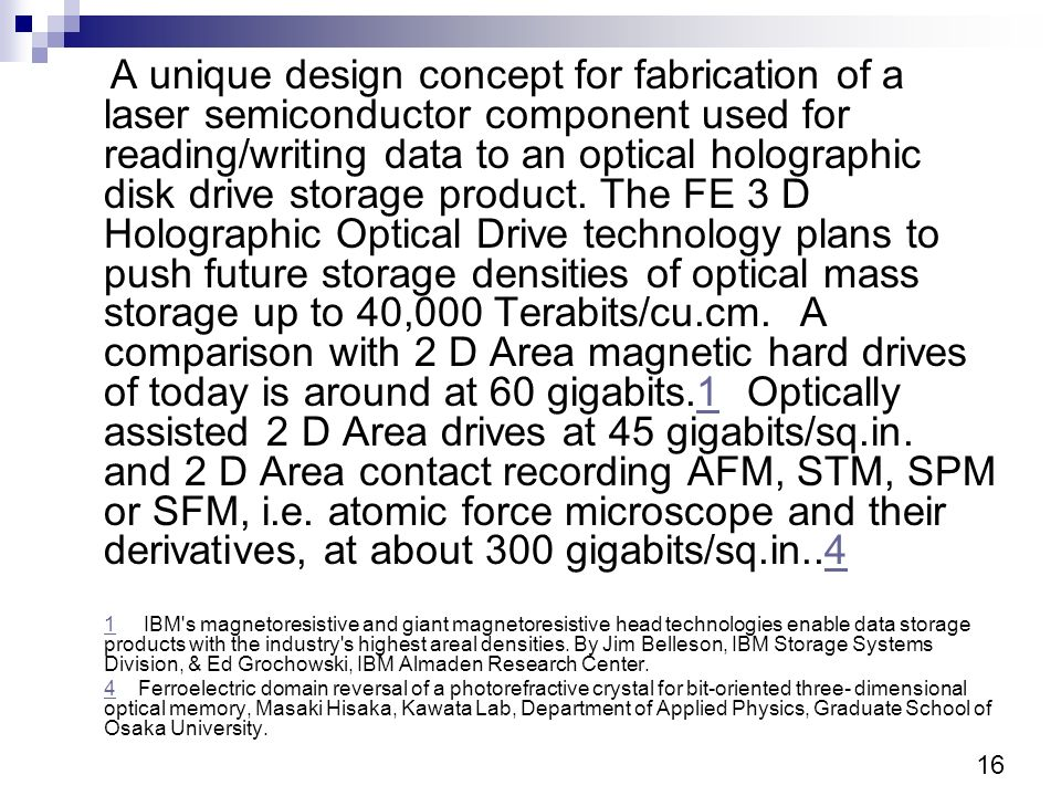 A unique design concept for fabrication of a laser semiconductor component used for reading/writing data to an optical holographic disk drive storage product.