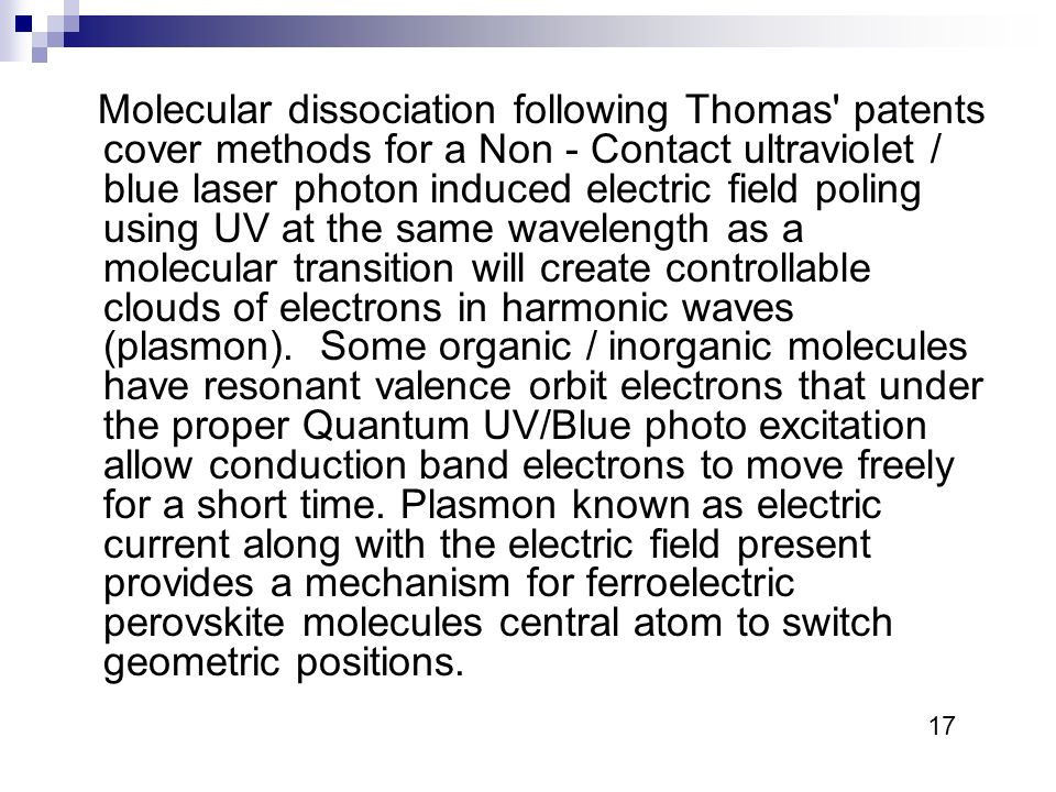 Molecular dissociation following Thomas patents cover methods for a Non - Contact ultraviolet / blue laser photon induced electric field poling using UV at the same wavelength as a molecular transition will create controllable clouds of electrons in harmonic waves (plasmon).