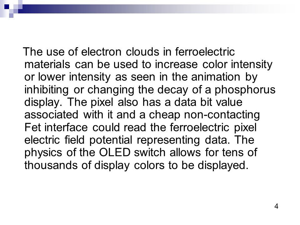 The ferroelectric molecule acts as a reprogrammable molecular battery or DC source that can Store Independent Variable Analog Bit Cell Voltages from - 6v to + 6v in.05 v step increments in random read write patterns for use in display, audio and video markets.