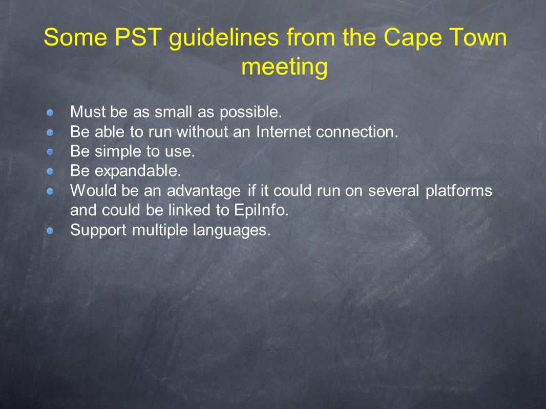 Some PST guidelines from the Cape Town meeting Must be as small as possible.