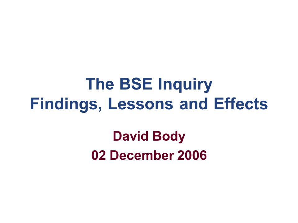 The BSE Inquiry Terms of reference: November 1997 To establish and review the history of the emergence and the identification of BSE and variant CJD in the United Kingdom, and of the action taken in response to it up to 20 March 1996; to reach conclusions on the adequacy of that response taking into account the state of knowledge at the time; and to report on these matters to the Minister of Agriculture, Fisheries and Food, the Secretary of State for Health and the Secretaries of State for Scotland, Wales and Northern Ireland.