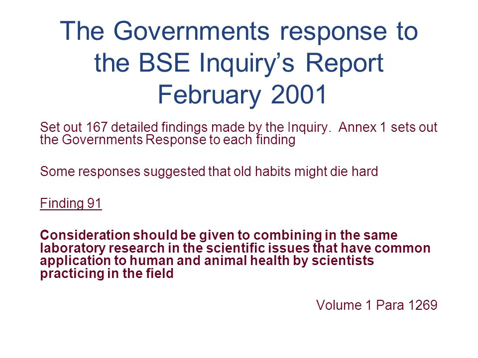 The Governments response to the BSE Inquirys Report February 2001 Set out 167 detailed findings made by the Inquiry.
