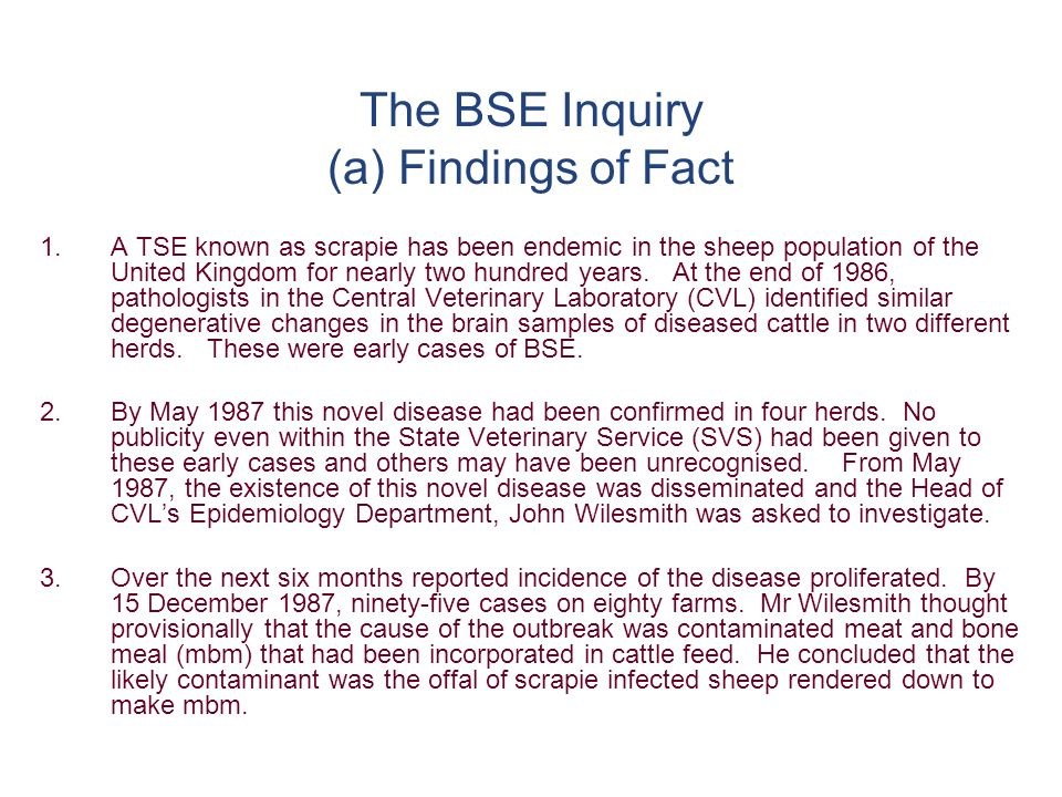 The BSE Inquiry (a) Findings of Fact 1.A TSE known as scrapie has been endemic in the sheep population of the United Kingdom for nearly two hundred years.