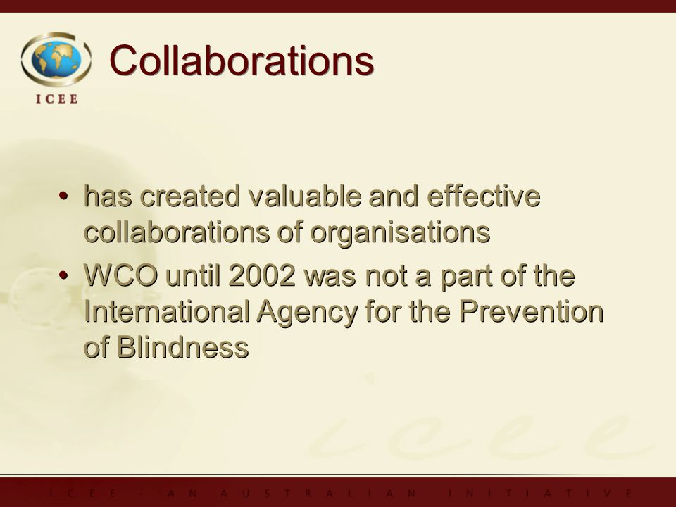 Collaborations has created valuable and effective collaborations of organisations WCO until 2002 was not a part of the International Agency for the Prevention of Blindness has created valuable and effective collaborations of organisations WCO until 2002 was not a part of the International Agency for the Prevention of Blindness