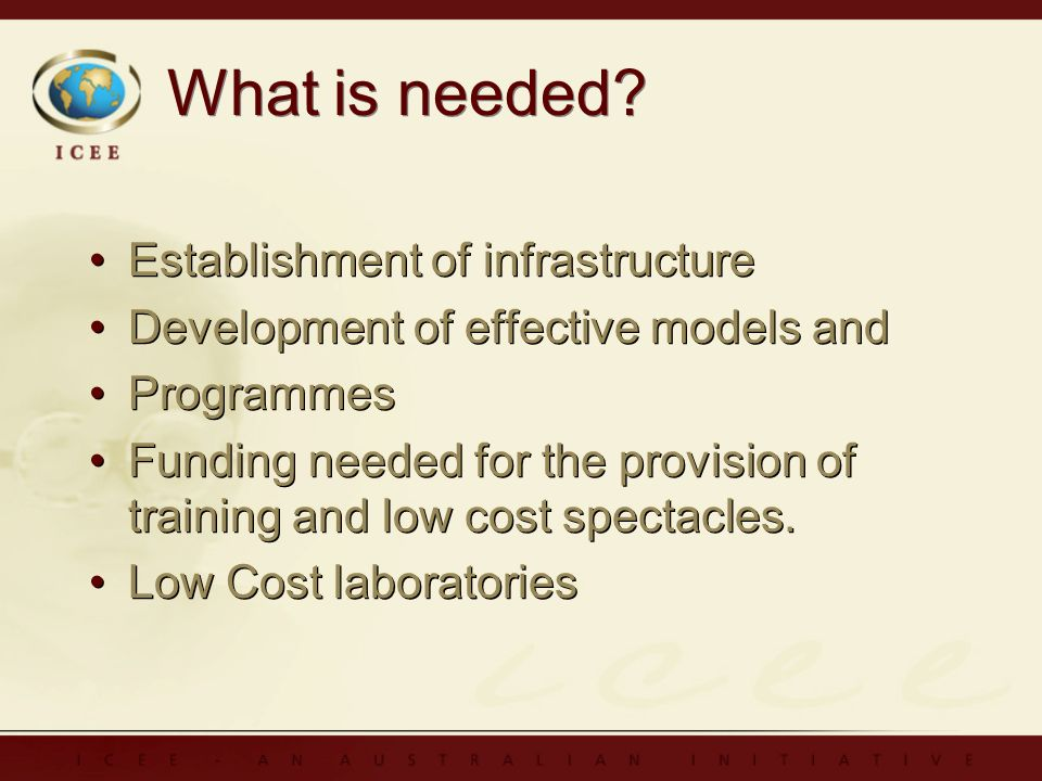 What is needed? Establishment of infrastructure Development of effective models and Programmes Funding needed for the provision of training and low co