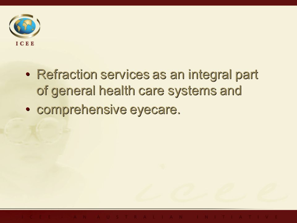 Refraction services as an integral part of general health care systems and comprehensive eyecare.