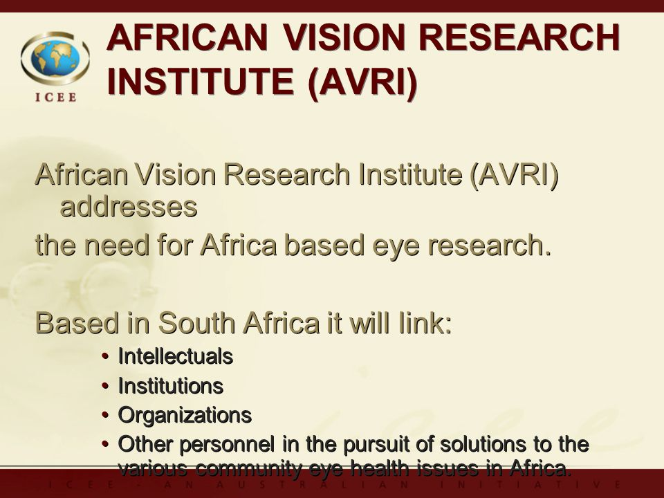 AFRICAN VISION RESEARCH INSTITUTE (AVRI) African Vision Research Institute (AVRI) addresses the need for Africa based eye research. Based in South Afr