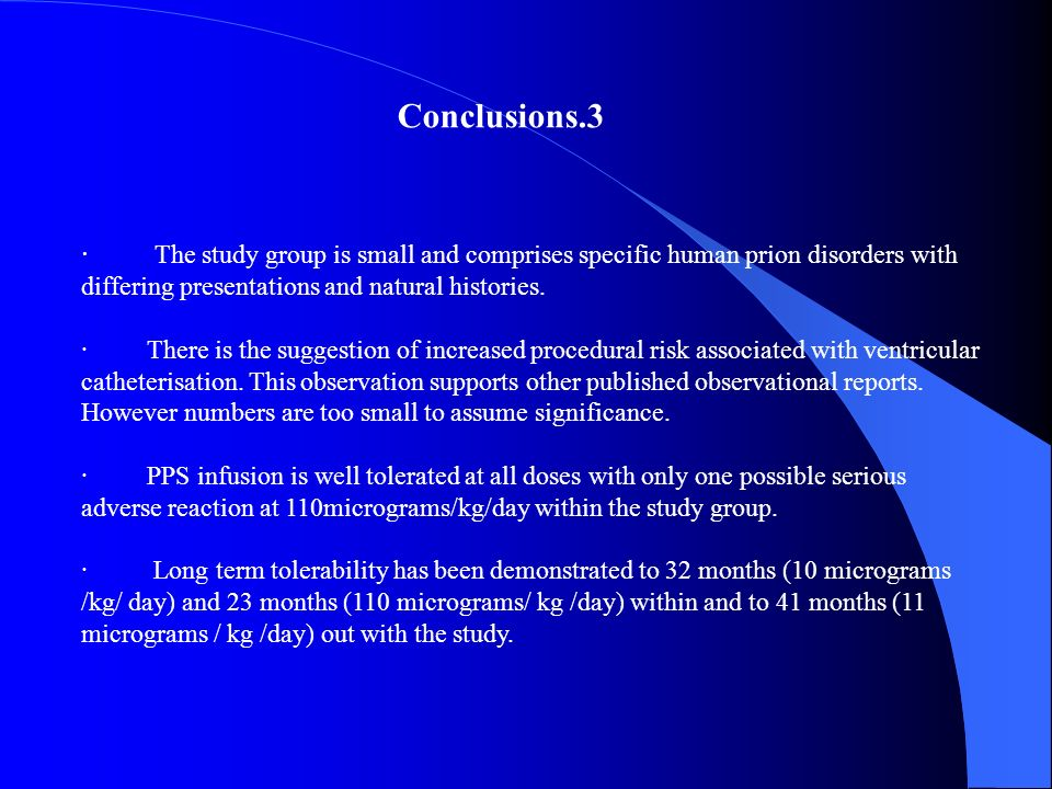 · The study group is small and comprises specific human prion disorders with differing presentations and natural histories. · There is the suggestion