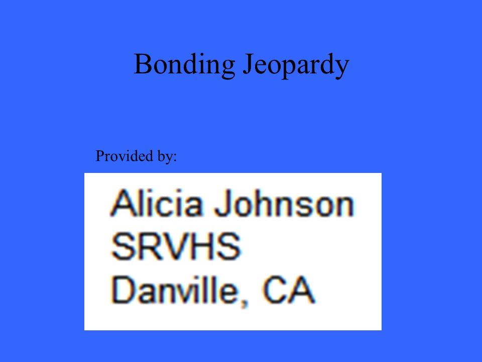 Bonding Jeopardy Provided by:
