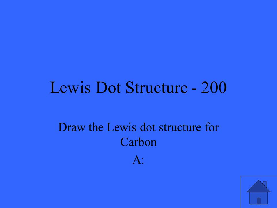Lewis Dot Structure - 200 Draw the Lewis dot structure for Carbon A: