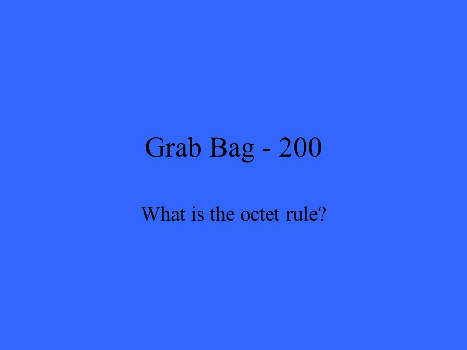 Grab Bag - 200 What is the octet rule?