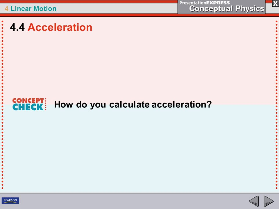 4 Linear Motion How do you calculate acceleration? 4.4 Acceleration