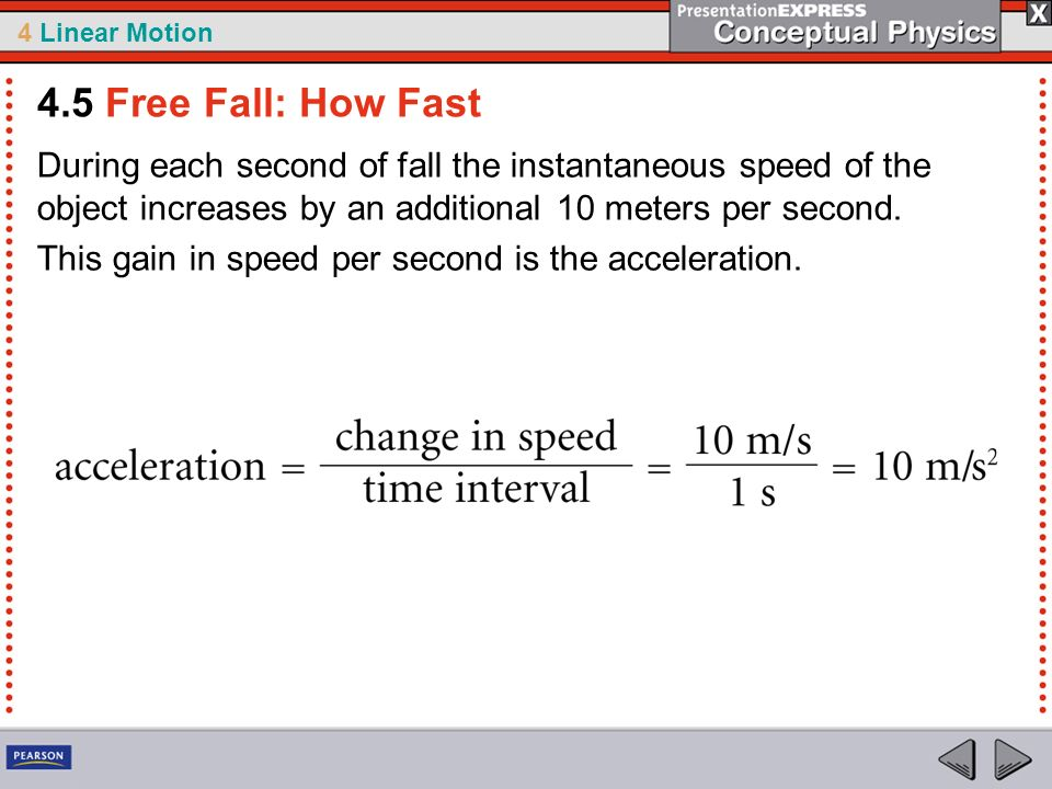 4 Linear Motion During each second of fall the instantaneous speed of the object increases by an additional 10 meters per second. This gain in speed p